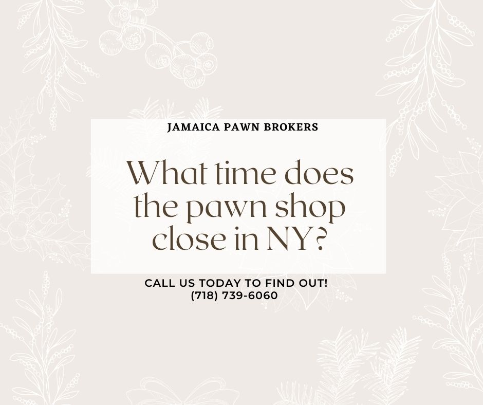 What time does the pawn shop close in NY?