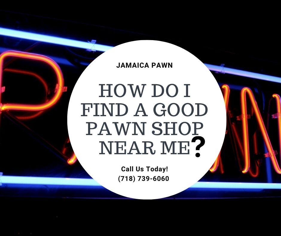 How Do I Find a Good Pawn Shop Near Me?