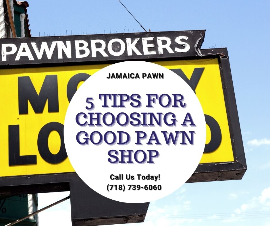 5 Tips For Choosing a Good Pawn Shop