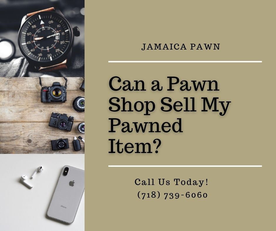 Can a Pawn Shop Sell My Pawned Item?