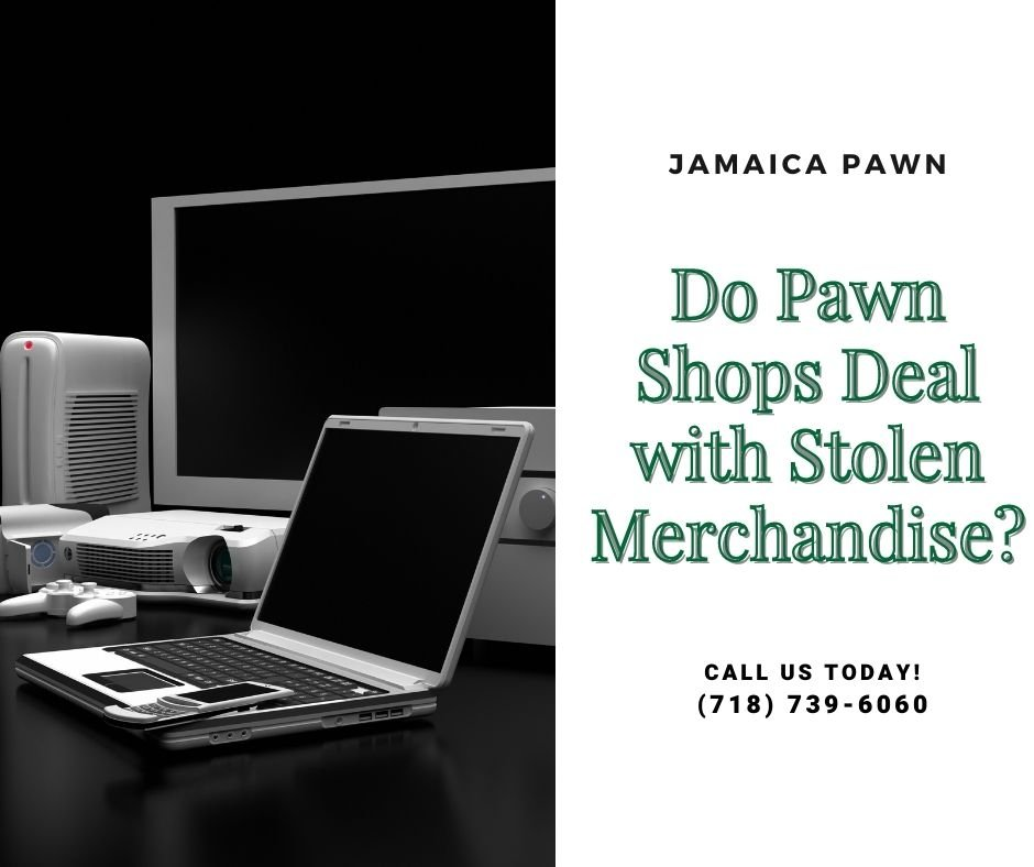 Do Pawn Shops Deal With Stolen Merchandise?